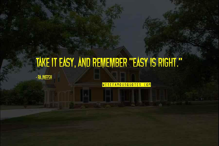"""Marta Ketro Quotes By Rajneesh: Take it easy, and remember """"Easy is Right."""""""