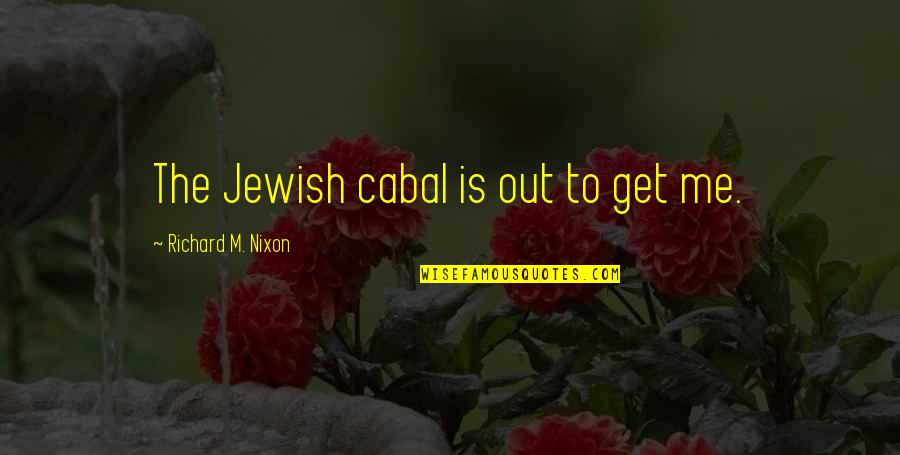 Marta Ketro Quotes By Richard M. Nixon: The Jewish cabal is out to get me.