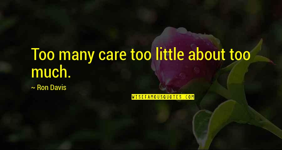 Marta Ketro Quotes By Ron Davis: Too many care too little about too much.