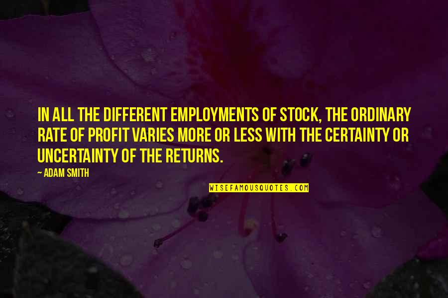 Martaval Quotes By Adam Smith: In all the different employments of stock, the