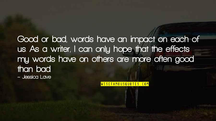 Martaval Quotes By Jessica Lave: Good or bad, words have an impact on