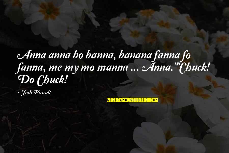 Martaval Quotes By Jodi Picoult: Anna anna bo banna, banana fanna fo fanna,