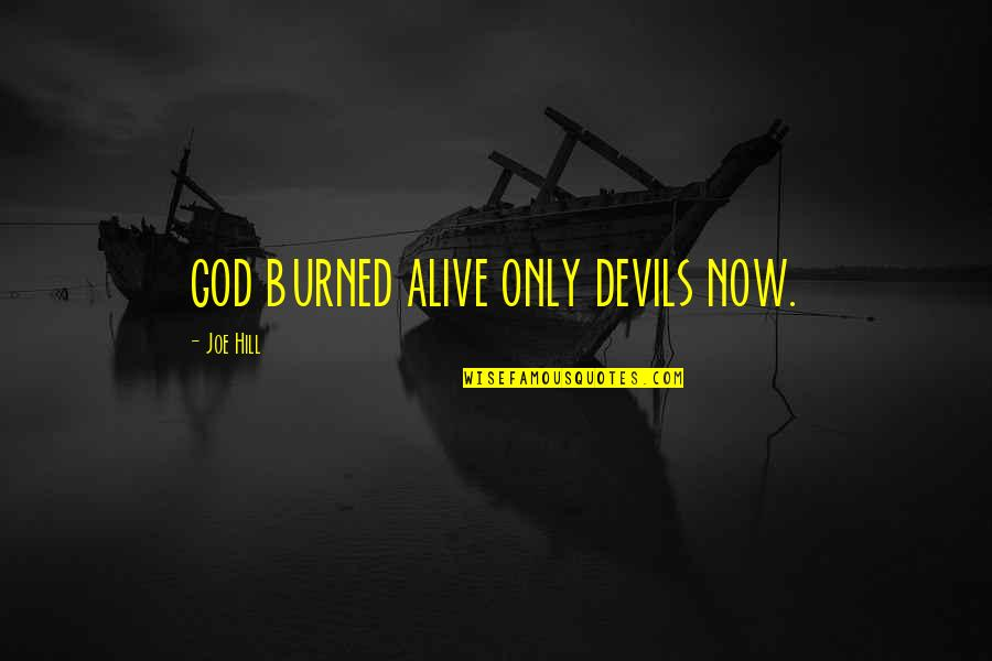 Martaval Quotes By Joe Hill: GOD BURNED ALIVE ONLY DEVILS NOW.