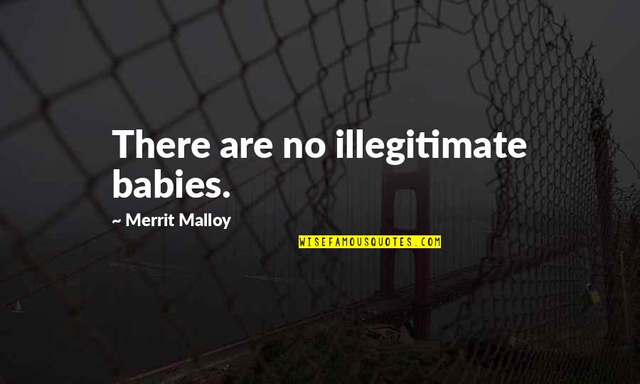 Martaval Quotes By Merrit Malloy: There are no illegitimate babies.