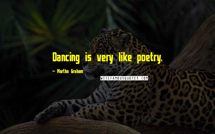Martha Graham quotes: Dancing is very like poetry.