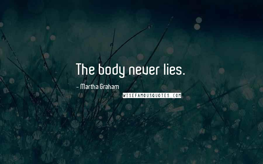 Martha Graham quotes: The body never lies.