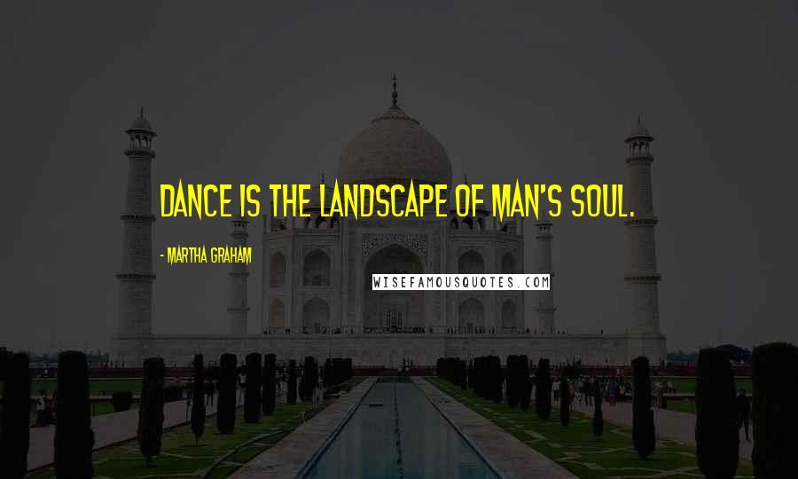 Martha Graham quotes: Dance is the landscape of man's soul.