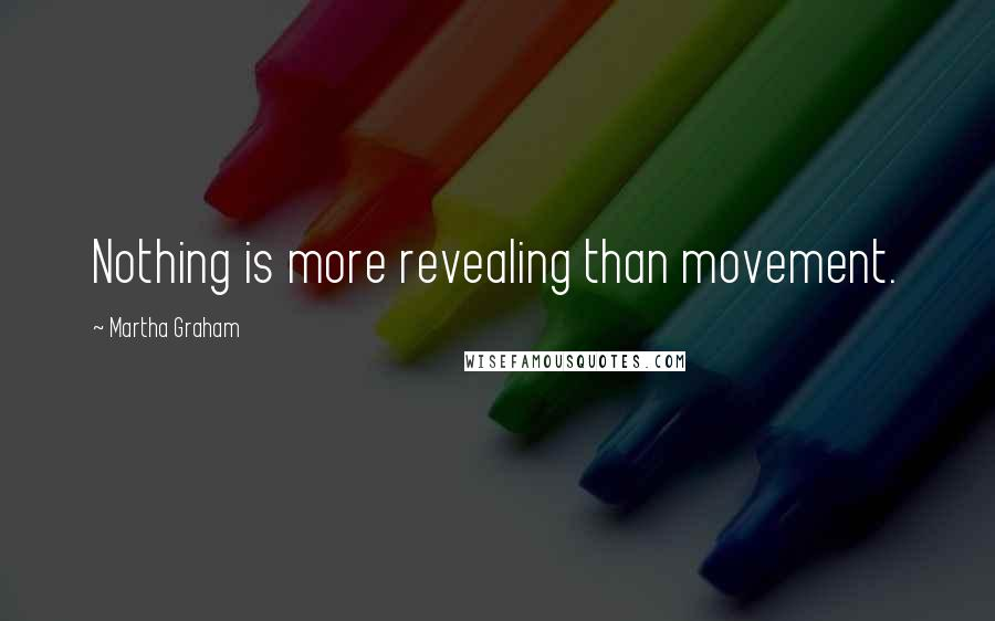 Martha Graham quotes: Nothing is more revealing than movement.