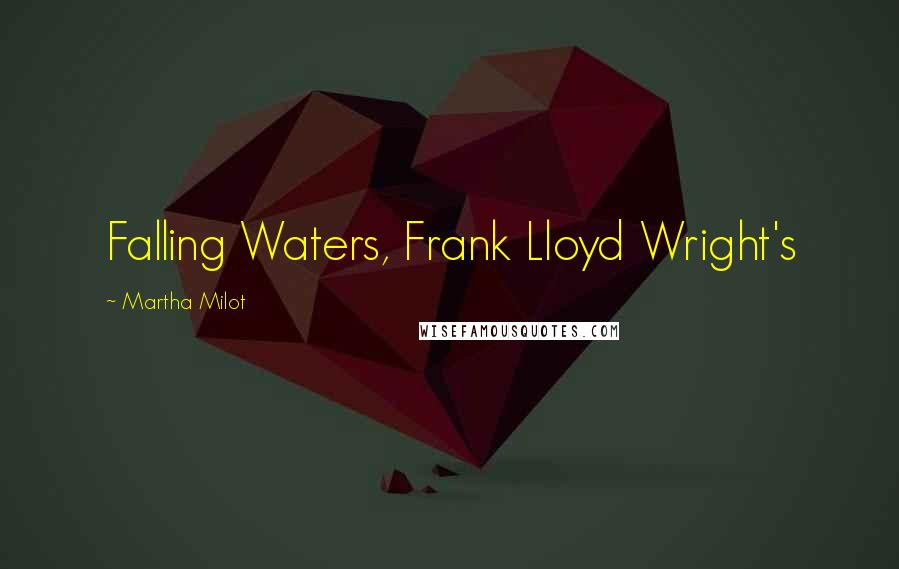 Martha Milot quotes: Falling Waters, Frank Lloyd Wright's