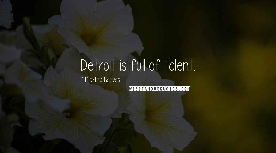 Martha Reeves quotes: Detroit is full of talent.