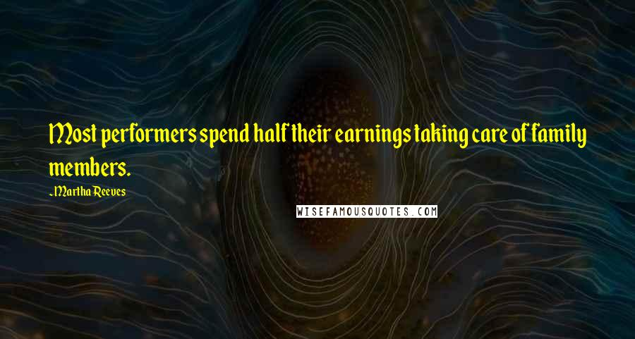 Martha Reeves quotes: Most performers spend half their earnings taking care of family members.