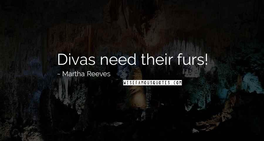 Martha Reeves quotes: Divas need their furs!