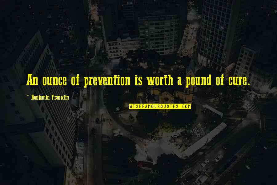 Martha Sowerby Quotes By Benjamin Franklin: An ounce of prevention is worth a pound