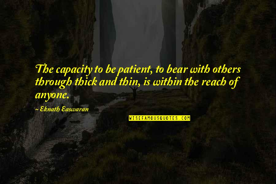 Martha Sowerby Quotes By Eknath Easwaran: The capacity to be patient, to bear with