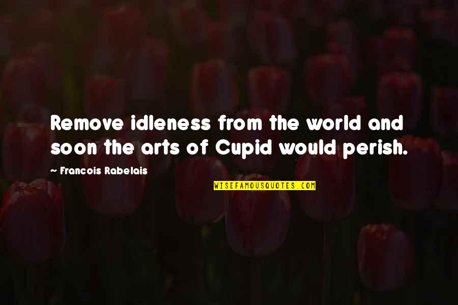 Martha Sowerby Quotes By Francois Rabelais: Remove idleness from the world and soon the
