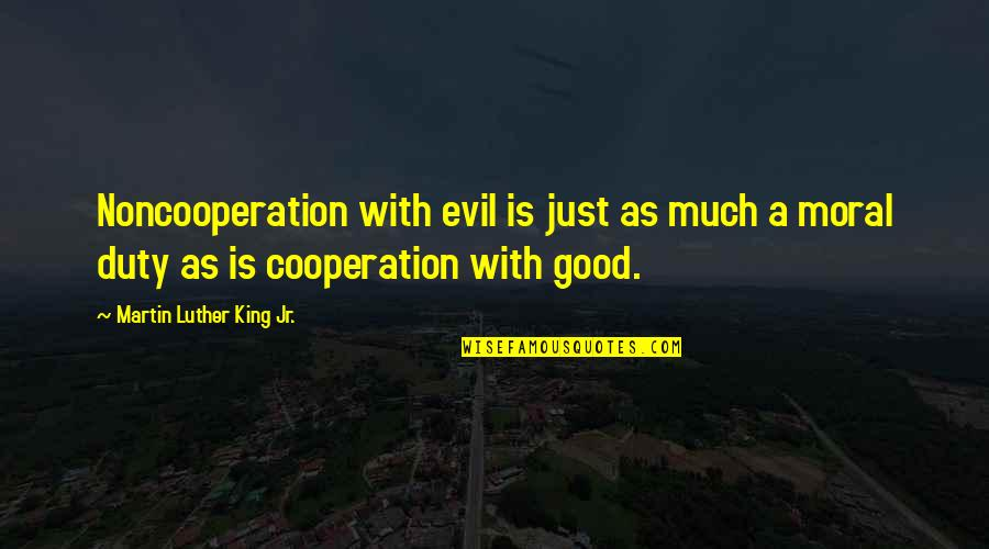 Martha Sowerby Quotes By Martin Luther King Jr.: Noncooperation with evil is just as much a