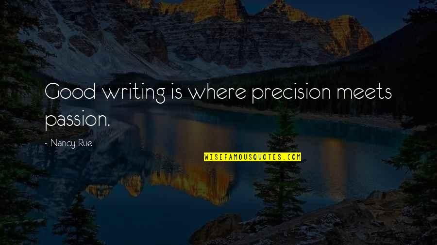 Martha Sowerby Quotes By Nancy Rue: Good writing is where precision meets passion.