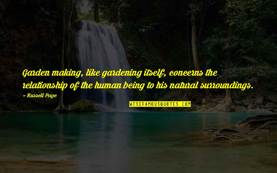 Martha Sowerby Quotes By Russell Page: Garden making, like gardening itself, concerns the relationship