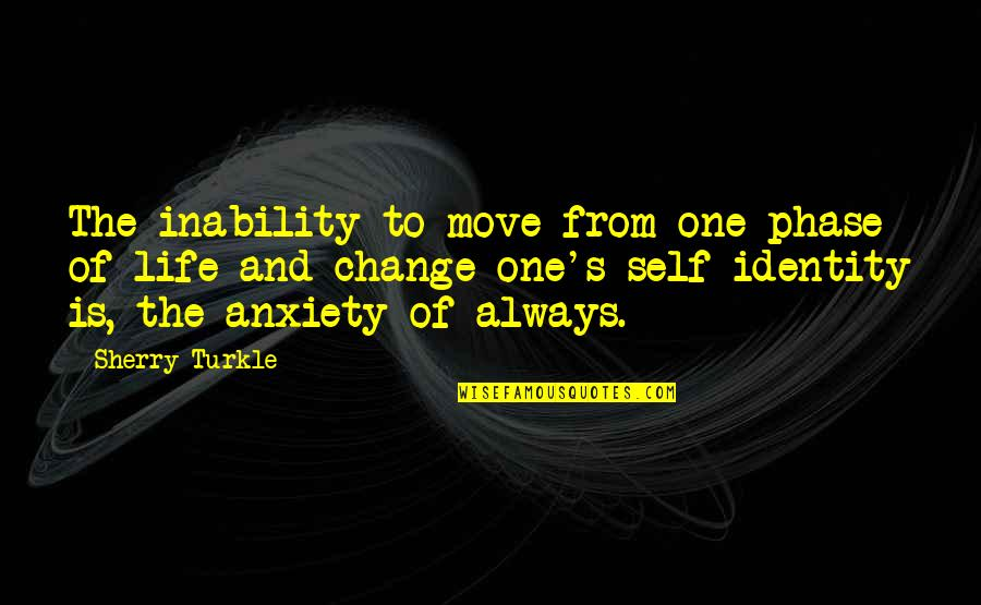 Martha Sowerby Quotes By Sherry Turkle: The inability to move from one phase of