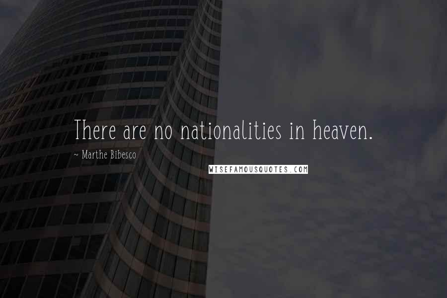 Marthe Bibesco quotes: There are no nationalities in heaven.