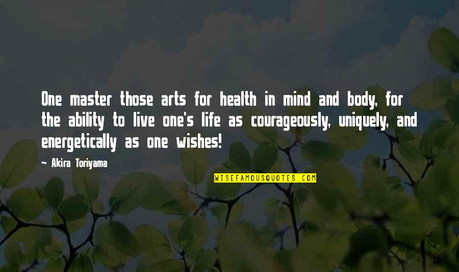 Martial Arts And Life Quotes By Akira Toriyama: One master those arts for health in mind