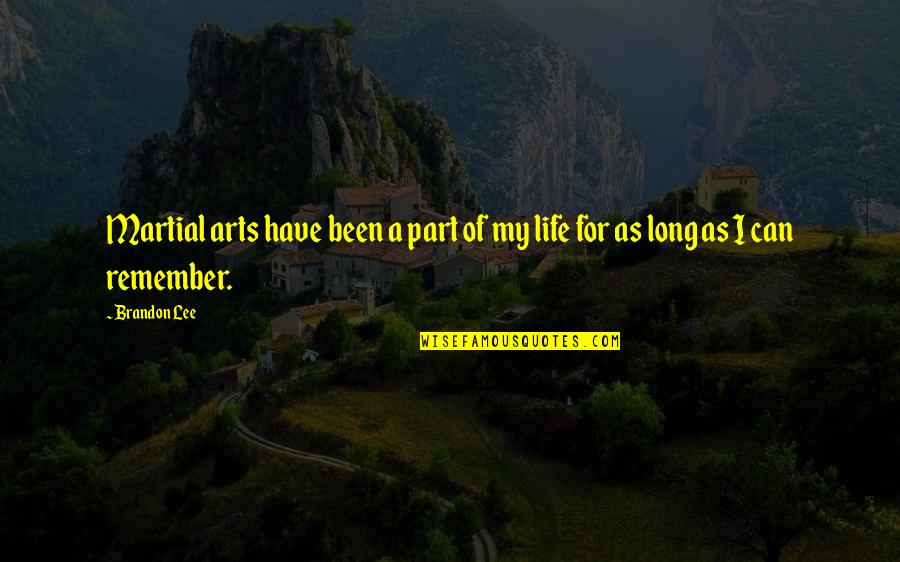 Martial Arts And Life Quotes By Brandon Lee: Martial arts have been a part of my