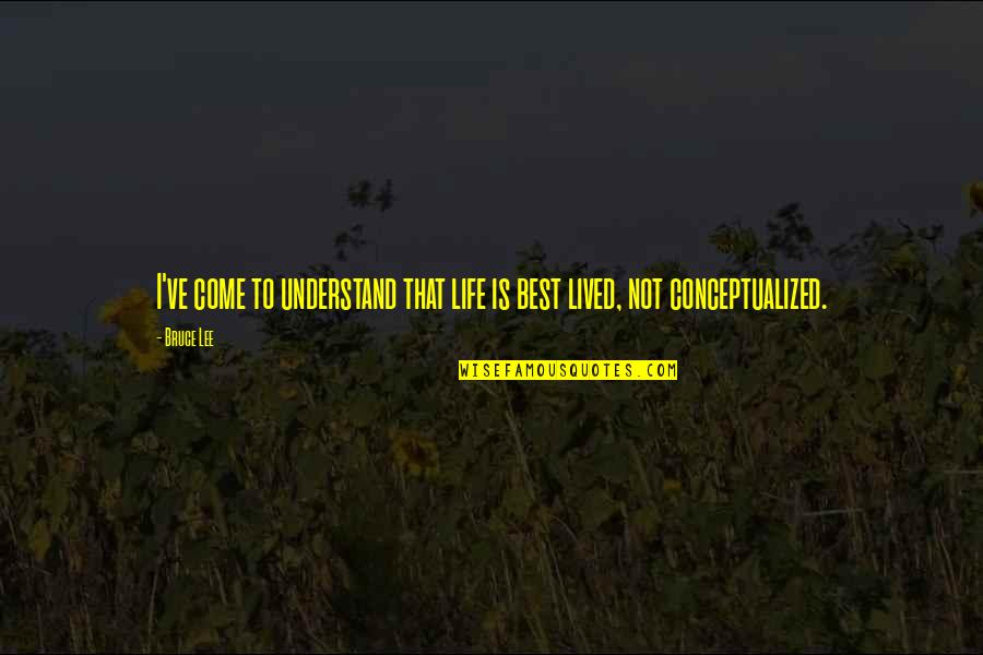 Martial Arts And Life Quotes By Bruce Lee: I've come to understand that life is best