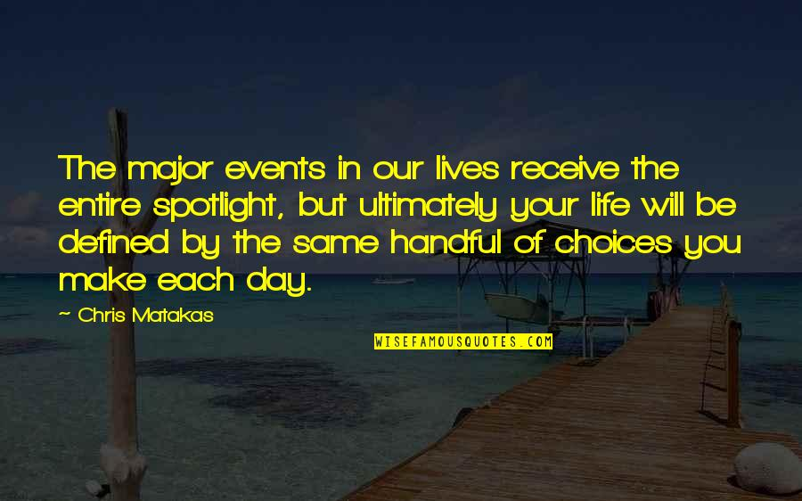 Martial Arts And Life Quotes By Chris Matakas: The major events in our lives receive the