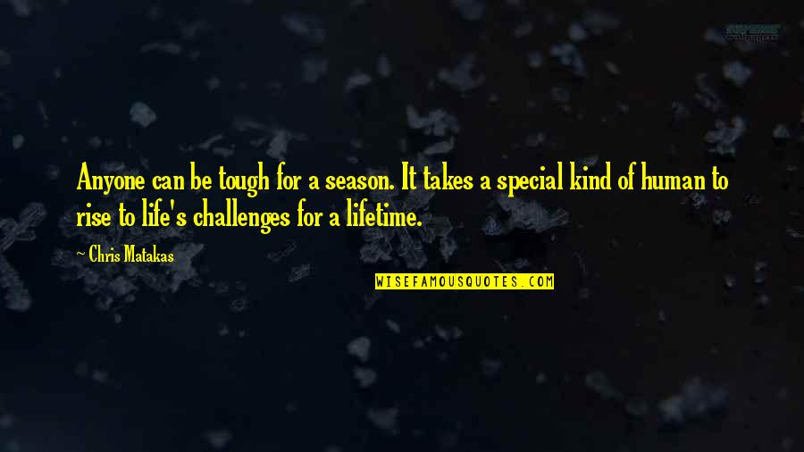 Martial Arts And Life Quotes By Chris Matakas: Anyone can be tough for a season. It