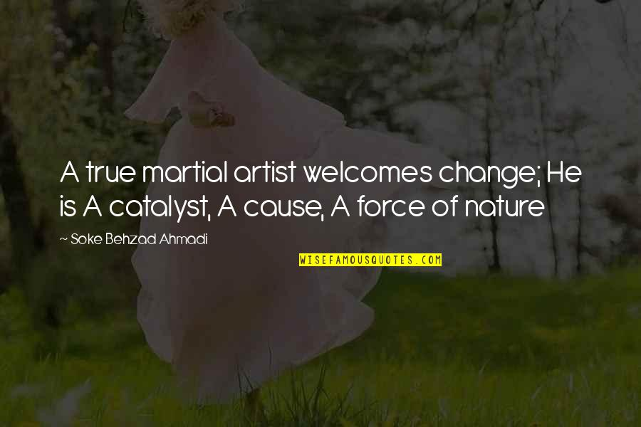 Martial Arts And Life Quotes By Soke Behzad Ahmadi: A true martial artist welcomes change; He is