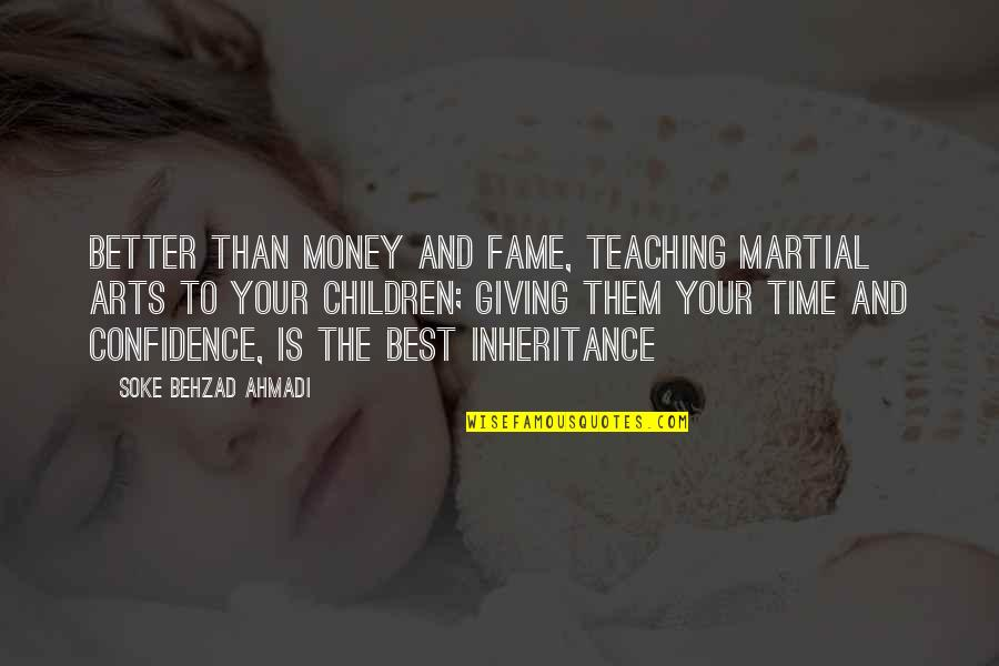 Martial Arts And Life Quotes By Soke Behzad Ahmadi: Better than money and fame, teaching martial arts