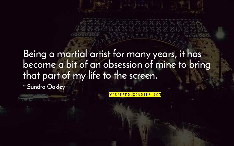 Martial Arts And Life Quotes By Sundra Oakley: Being a martial artist for many years, it