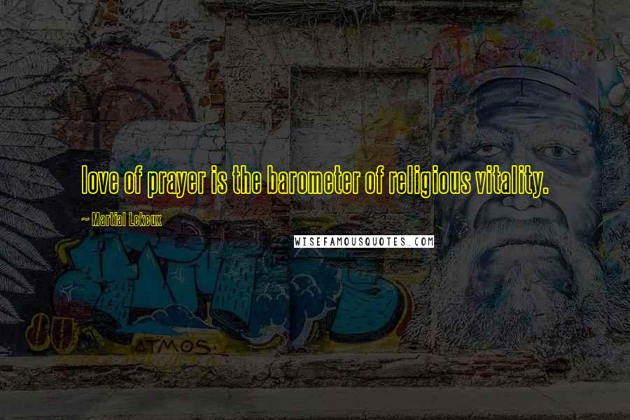 Martial Lekeux quotes: love of prayer is the barometer of religious vitality.