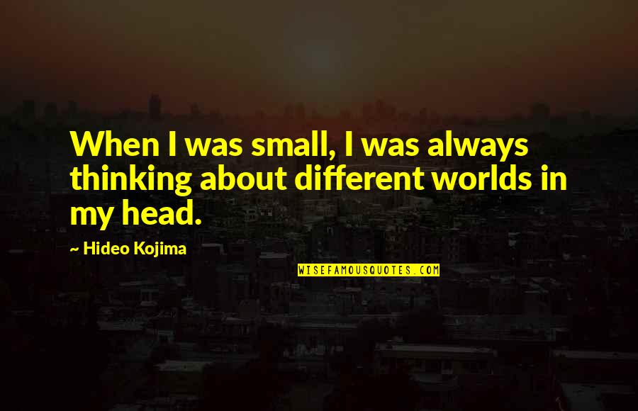 Martian Manhunter Quotes By Hideo Kojima: When I was small, I was always thinking