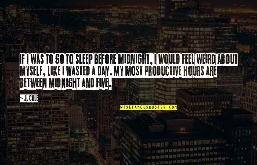 Martin Castillo Quotes By J. Cole: If I was to go to sleep before