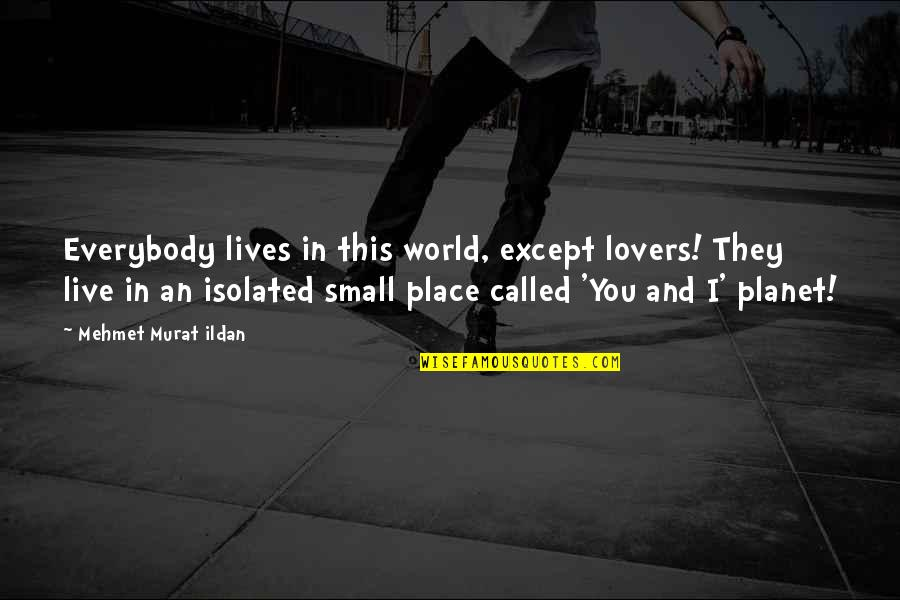 Martin Castillo Quotes By Mehmet Murat Ildan: Everybody lives in this world, except lovers! They