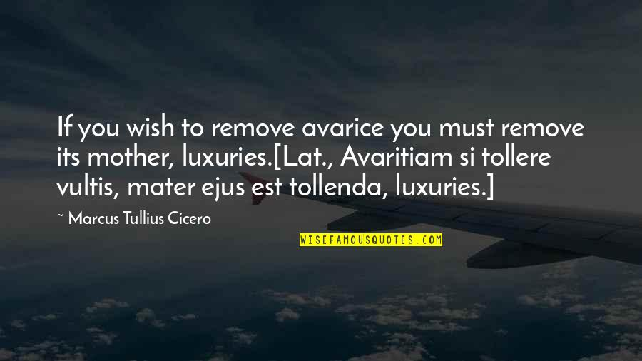Martin Cooper Brainy Quotes By Marcus Tullius Cicero: If you wish to remove avarice you must