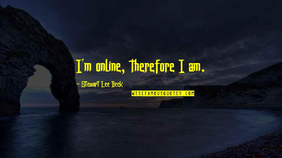 Martin Cooper Brainy Quotes By Stewart Lee Beck: I'm online, therefore I am.