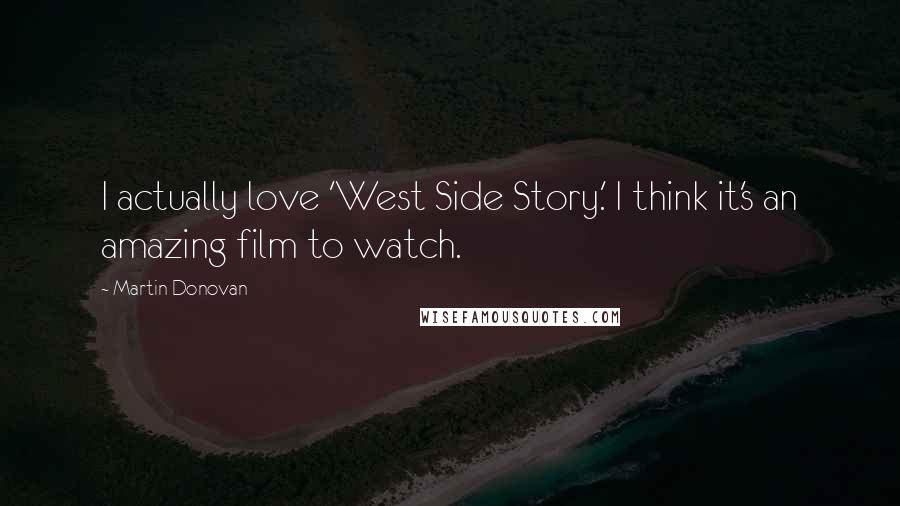 Martin Donovan quotes: I actually love 'West Side Story.' I think it's an amazing film to watch.