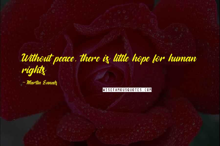 Martin Ennals quotes: Without peace, there is little hope for human rights
