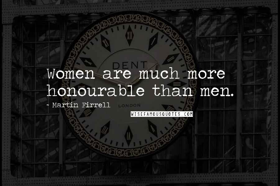 Martin Firrell quotes: Women are much more honourable than men.