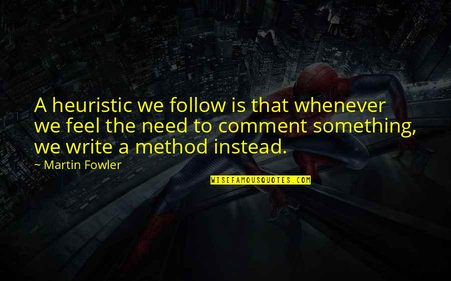 Martin Fowler Quotes By Martin Fowler: A heuristic we follow is that whenever we