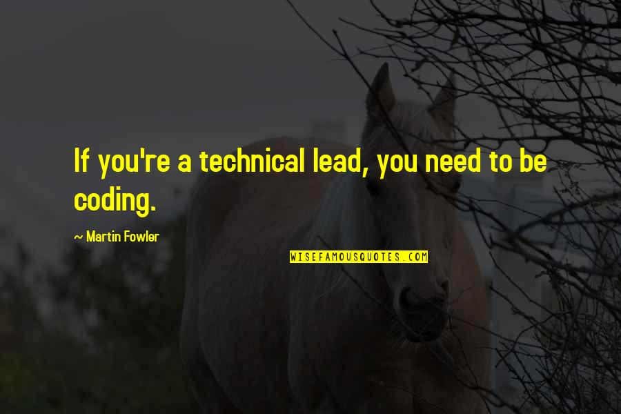 Martin Fowler Quotes By Martin Fowler: If you're a technical lead, you need to
