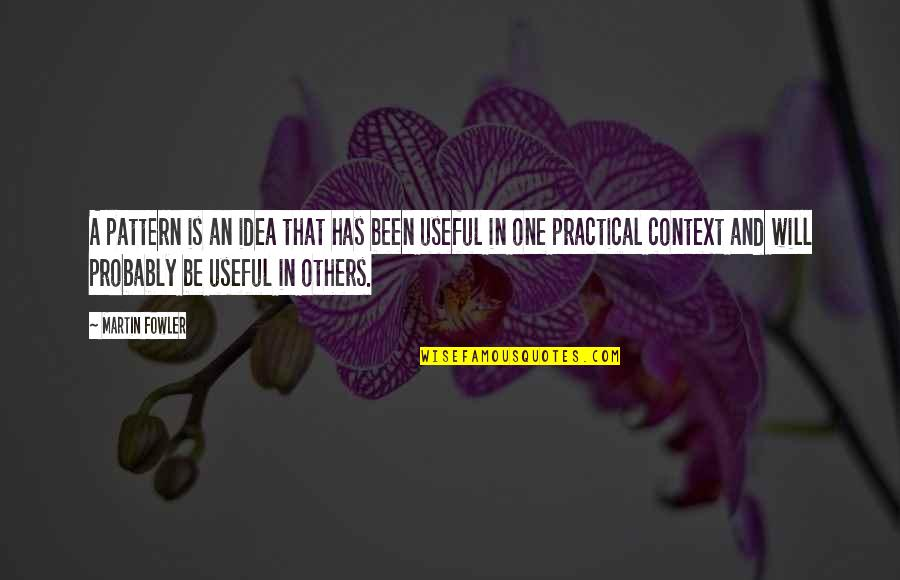 Martin Fowler Quotes By Martin Fowler: A pattern is an idea that has been