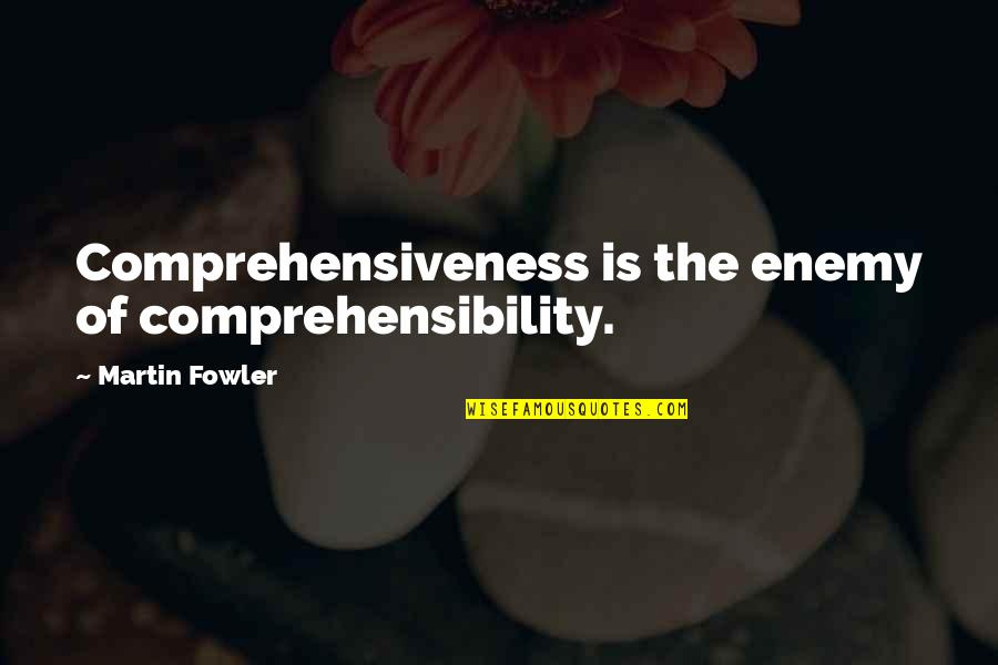 Martin Fowler Quotes By Martin Fowler: Comprehensiveness is the enemy of comprehensibility.