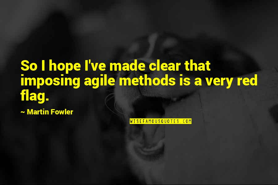 Martin Fowler Quotes By Martin Fowler: So I hope I've made clear that imposing