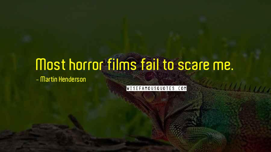 Martin Henderson quotes: Most horror films fail to scare me.
