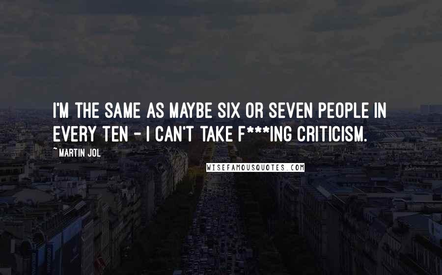 Martin Jol quotes: I'm the same as maybe six or seven people in every ten - I can't take f***ing criticism.