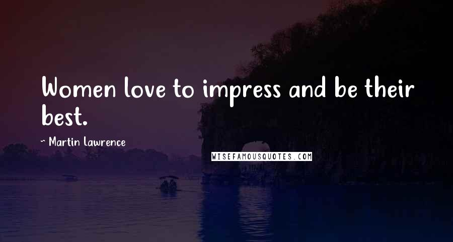 Martin Lawrence quotes: Women love to impress and be their best.