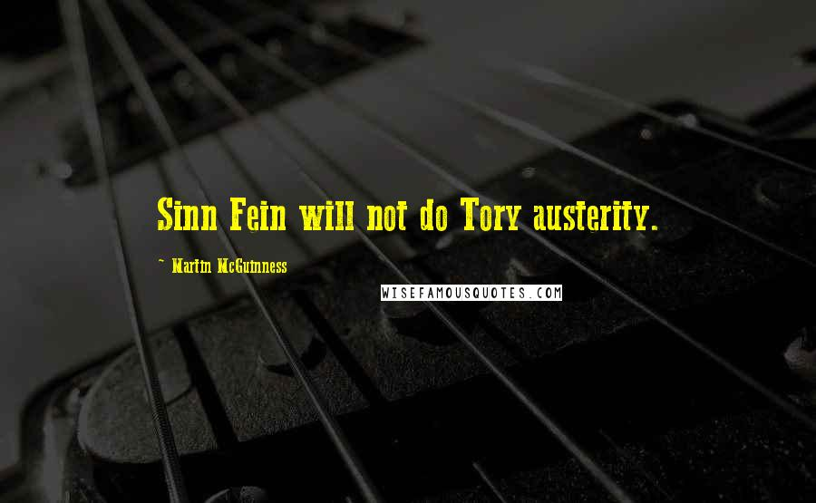Martin McGuinness quotes: Sinn Fein will not do Tory austerity.